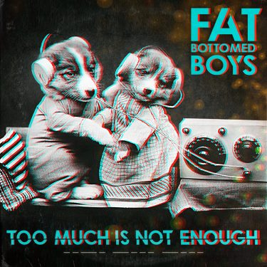 Fat Bottomed Boys - Too Much Is Not Enough album cover