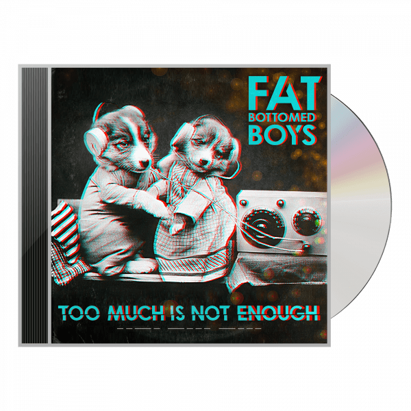 Fat Bottomed Boys - Too Much Is Not Enough (CD)