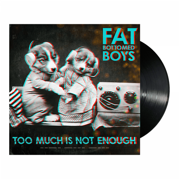 Fat Bottomed Boys - Too Much Is Not Enough (vinyle)